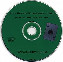 Play Bridge w/ Larry Cohen --1999 LM Pairs Day 2