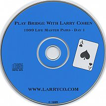 Play Bridge w/ Larry Cohen --1999 LM Pairs Day 1
