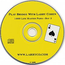 Play Bridge w/ Larry Cohen --1999 LM Pairs Day 3