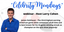 Celebrity Mondays - James Holzhauer -- Jeopardy James (Webinar Recording aired 6/8/20)