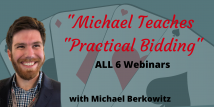Michael Teaches Practical Bidding - ALL 6 Recorded Webinars