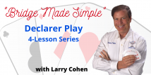 Larry Teaches Declarer Play - All 4 Recorded Webinars (Previously aired 7/30-8/20/20)