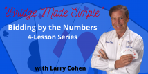 Larry Teaches Bidding By The Numbers All 4 Recorded Webinars (Previously aired 9/3/20 - 9/24/20)