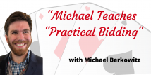 Michael Teaches Practical Bidding - All 6 Recorded Webinars*